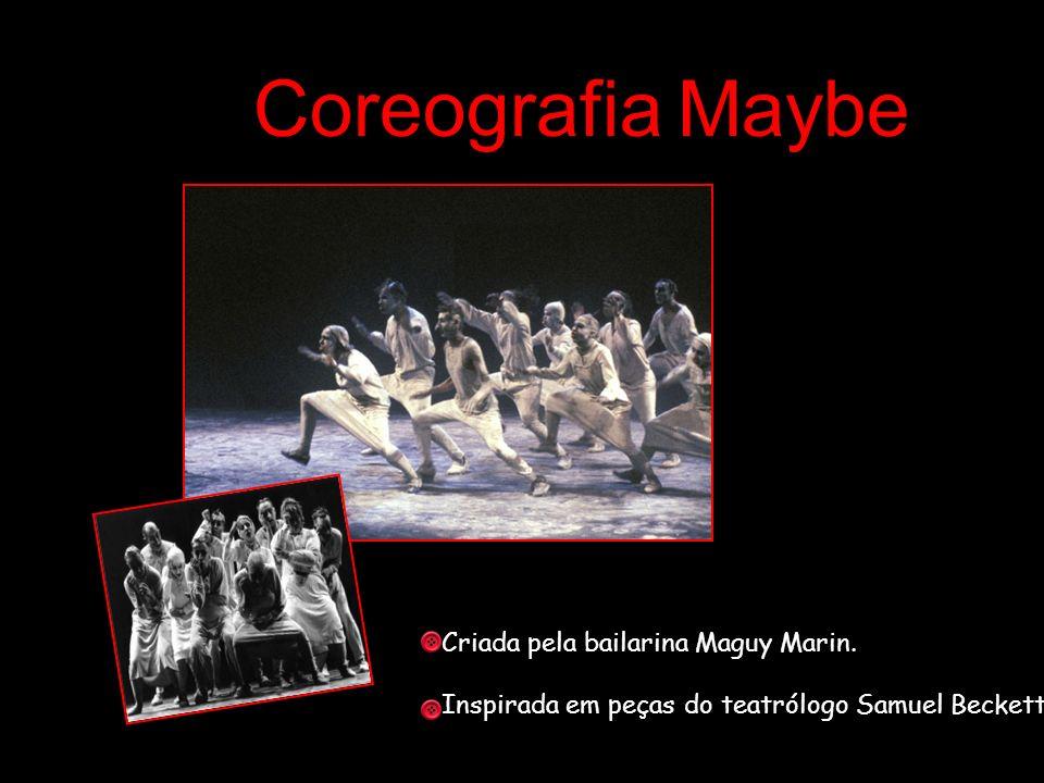 Coreografia Maybe Criada pela bailarina Maguy Marin.