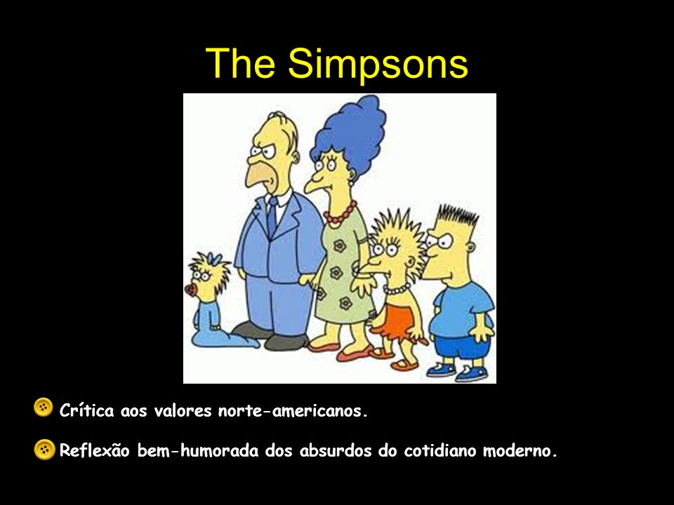 The Simpsons Crítica aos valores norte-americanos.