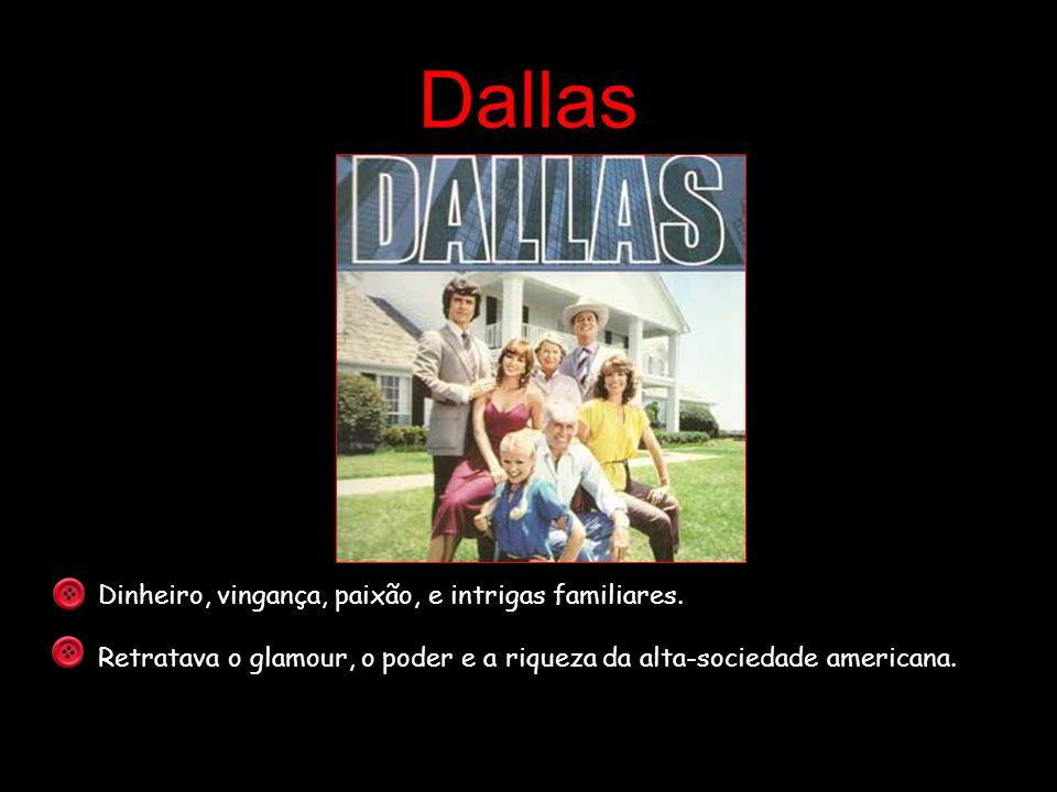 Dallas Dinheiro, vingança, paixão, e intrigas familiares.