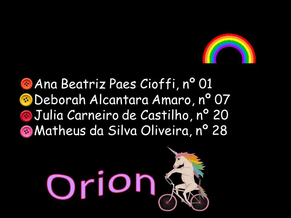 Orion Ana Beatriz Paes Cioffi, nº 01 Deborah Alcantara Amaro, nº 07