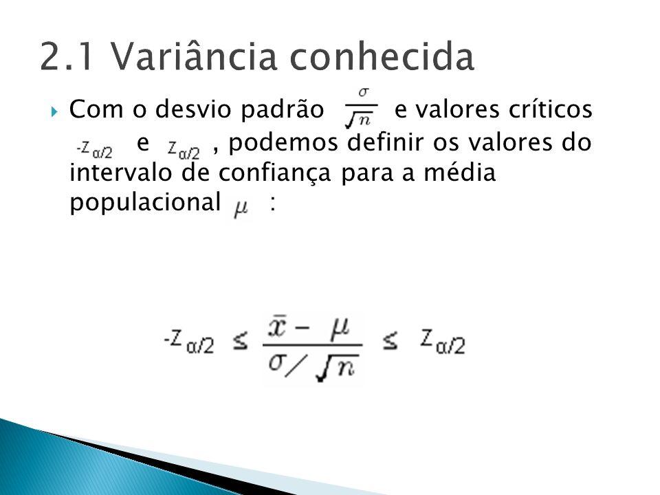 2.1 Variância conhecida Com o desvio padrão e valores críticos