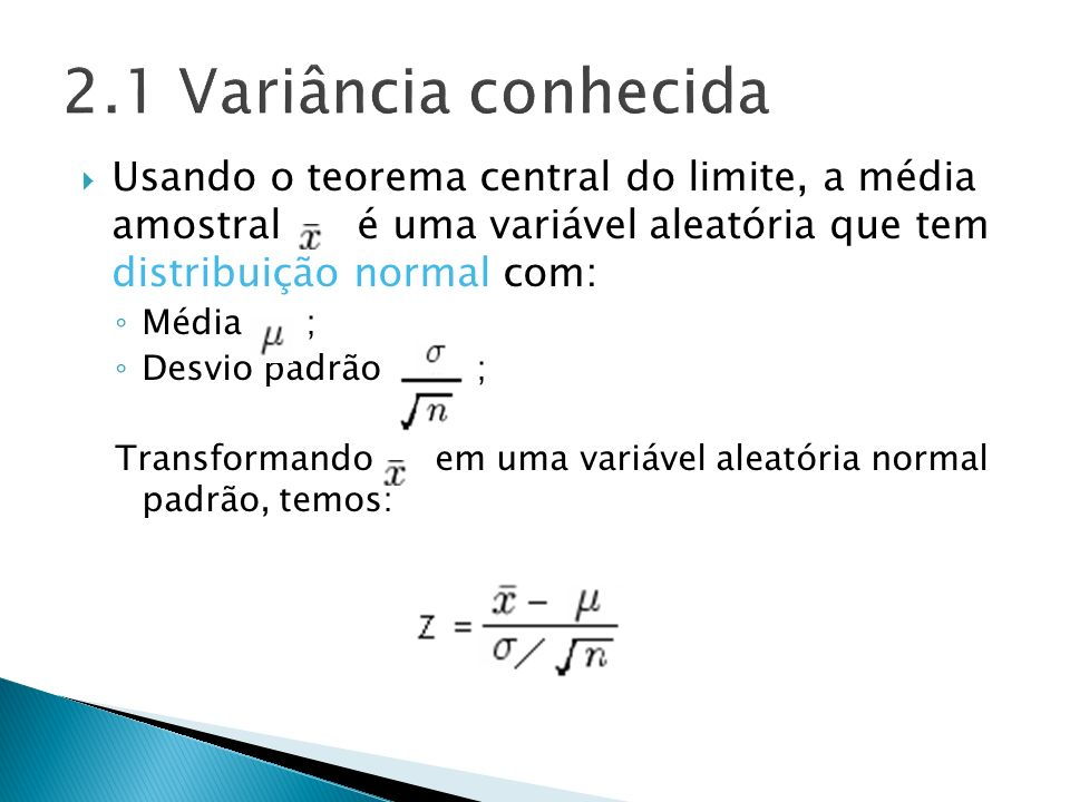 2.1 Variância conhecida Usando o teorema central do limite, a média amostral é uma variável aleatória que tem distribuição normal com: