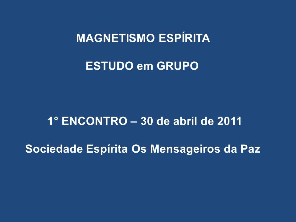 MAGNETISMO ESPÍRITA ESTUDO em GRUPO. 1° ENCONTRO – 30 de abril de 2011.