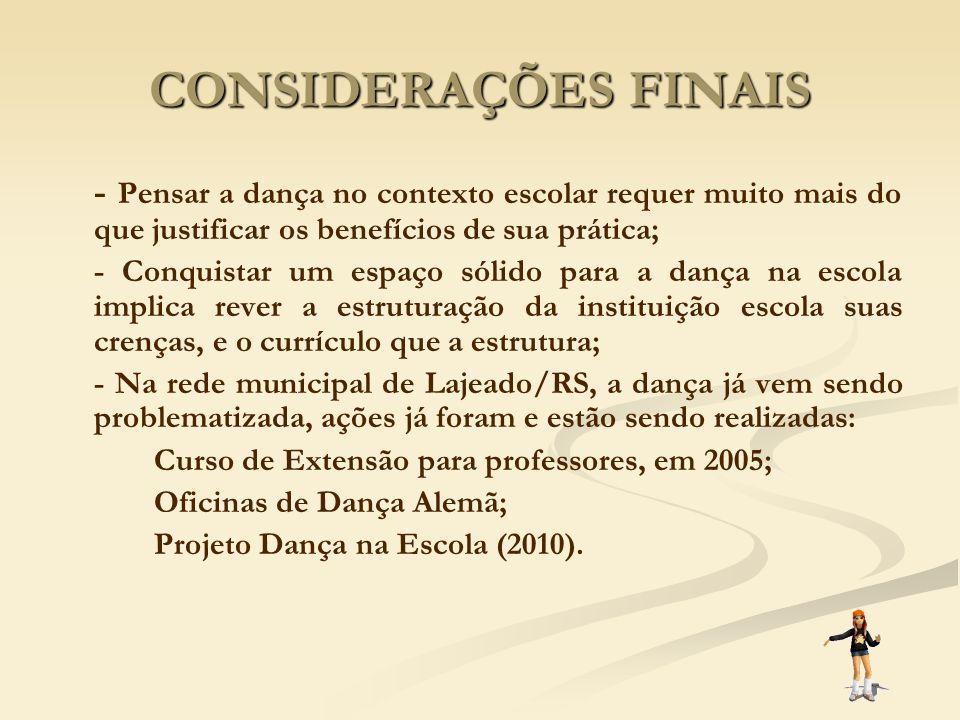 CONSIDERAÇÕES FINAIS - Pensar a dança no contexto escolar requer muito mais do que justificar os benefícios de sua prática;