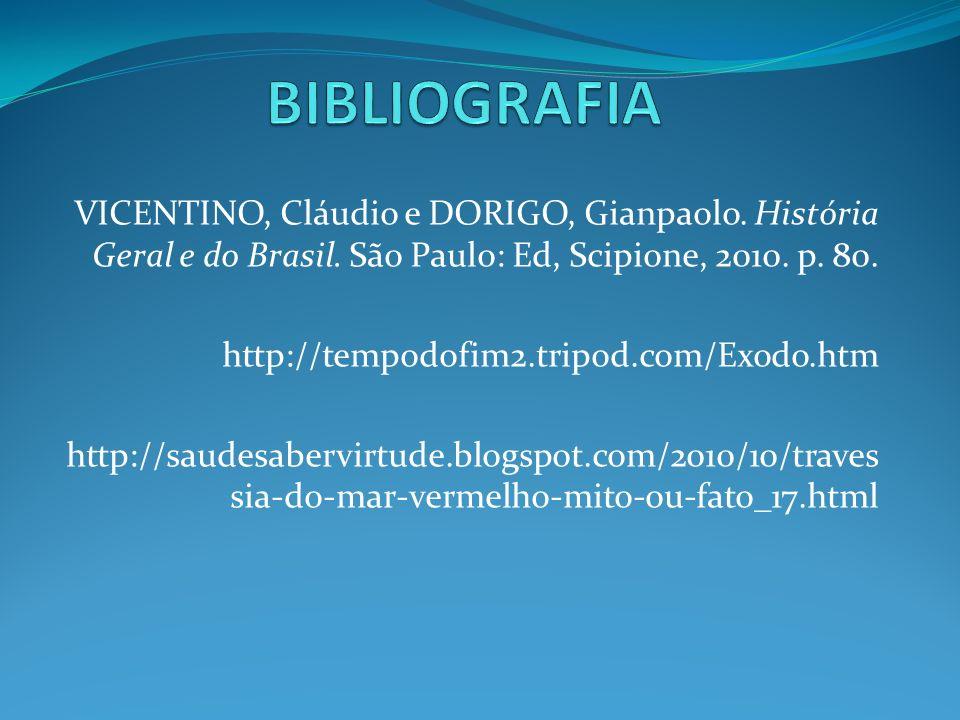 BIBLIOGRAFIA VICENTINO, Cláudio e DORIGO, Gianpaolo. História Geral e do Brasil. São Paulo: Ed, Scipione, 2010. p. 80.