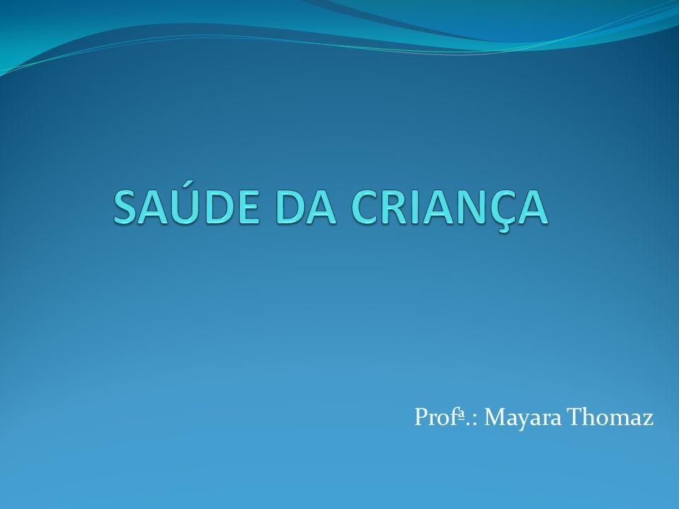 SAÚDE DA CRIANÇA Profª.: Mayara Thomaz