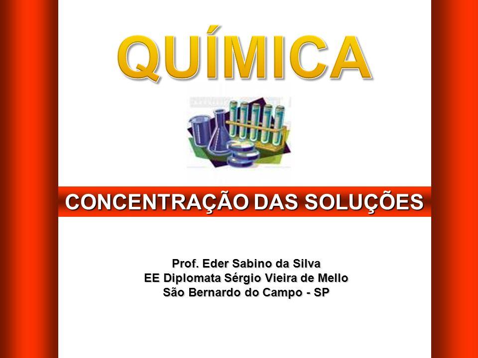 QUÍMICA CONCENTRAÇÃO DAS SOLUÇÕES Prof. Eder Sabino da Silva