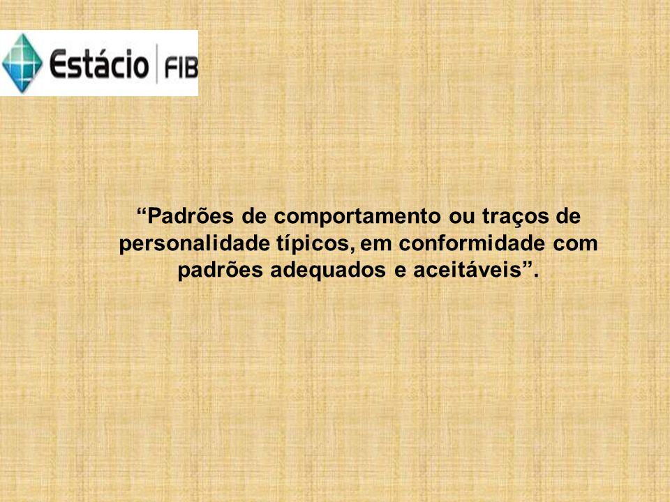 Padrões de comportamento ou traços de personalidade típicos, em conformidade com padrões adequados e aceitáveis .