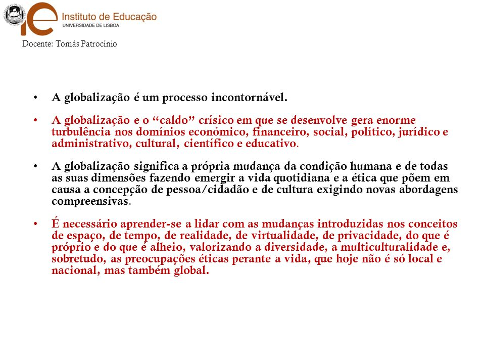A globalização é um processo incontornável.