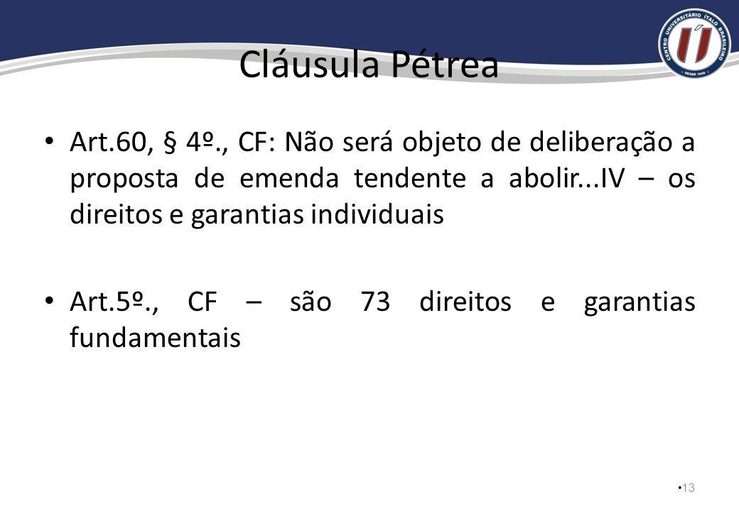 Cláusula PétreaArt.60, § 4º., CF: Não será objeto de deliberação a proposta de emenda tendente a abolir...IV – os direitos e garantias individuais.