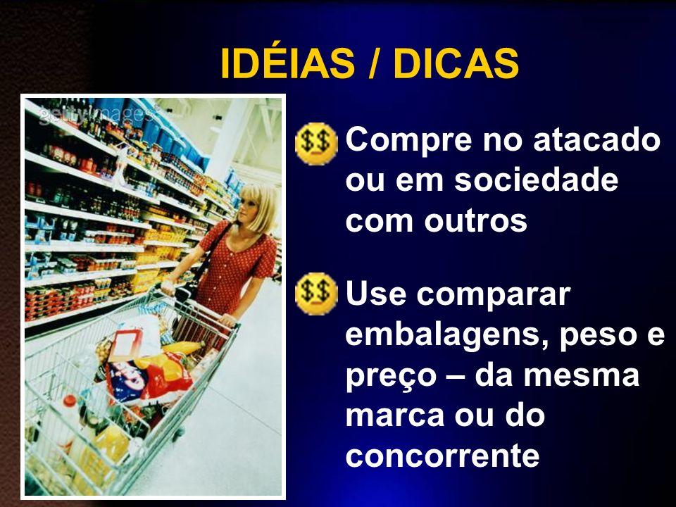 IDÉIAS / DICAS Compre no atacado ou em sociedade com outros