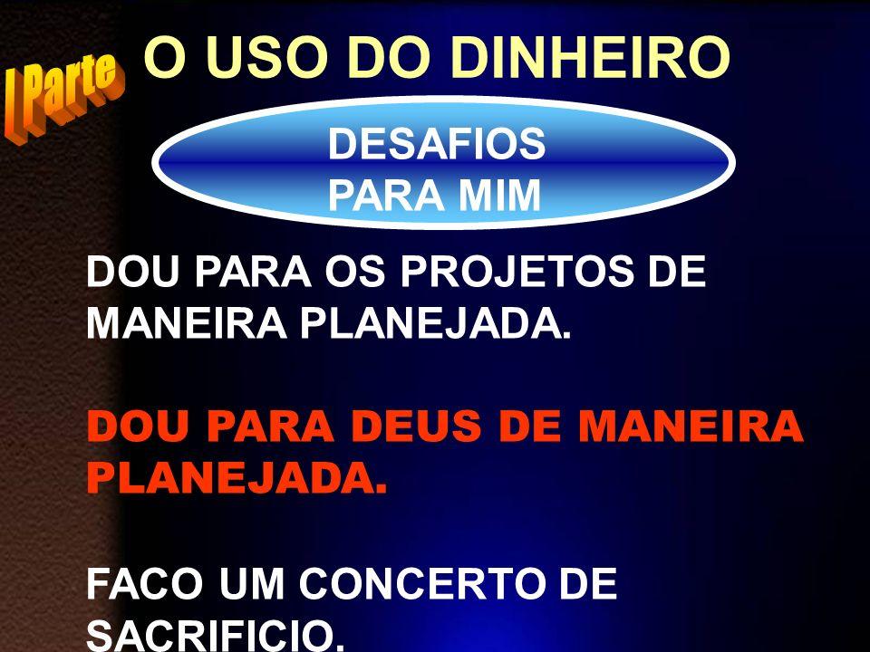 O USO DO DINHEIRO I Parte DESAFIOS PARA MIM