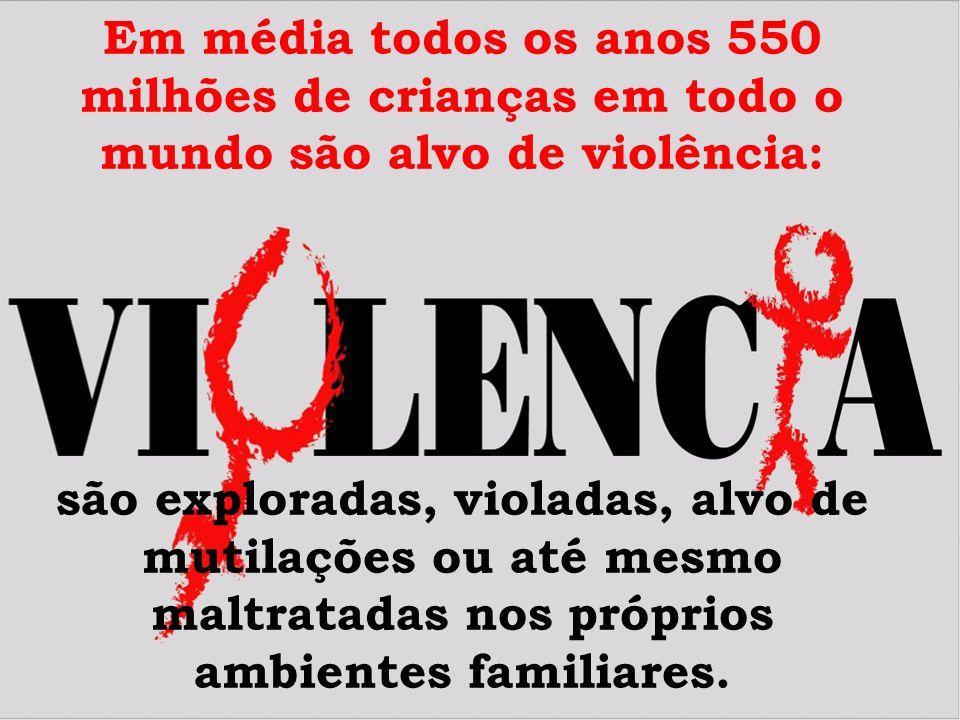Em média todos os anos 550 milhões de crianças em todo o mundo são alvo de violência: são exploradas, violadas, alvo de mutilações ou até mesmo maltratadas nos próprios ambientes familiares.