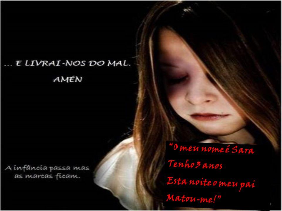 O meu nome é Sara Tenho 3 anos Esta noite o meu pai Matou-me!