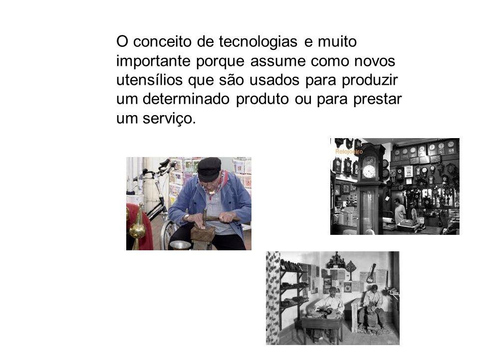 O conceito de tecnologias e muito importante porque assume como novos utensílios que são usados para produzir um determinado produto ou para prestar um serviço.