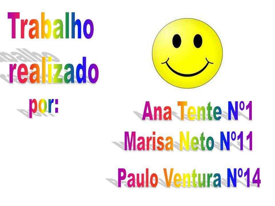 Trabalho realizado por: Ana Tente Nº1 Marisa Neto Nº11 Paulo Ventura Nº14