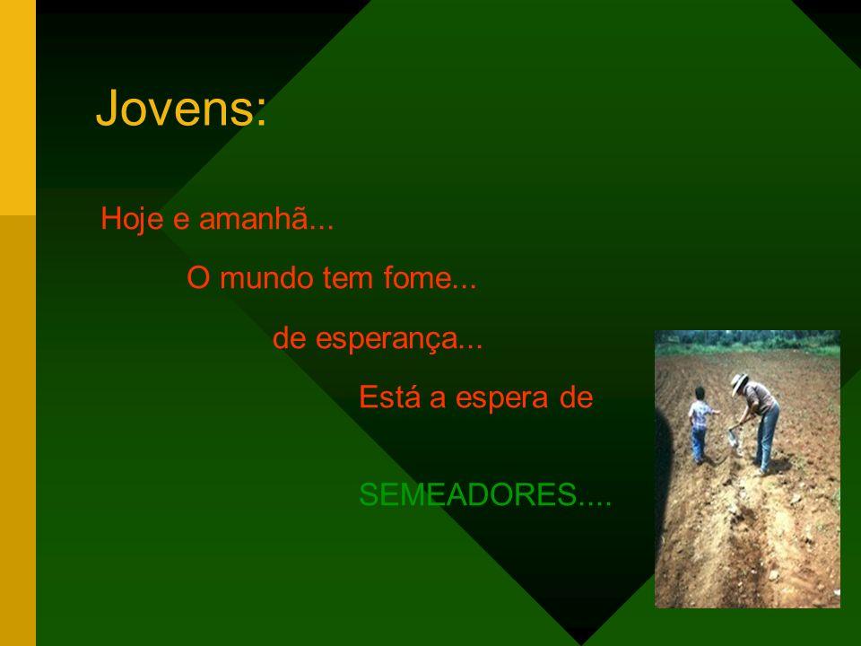 Jovens: Hoje e amanhã... O mundo tem fome... de esperança...