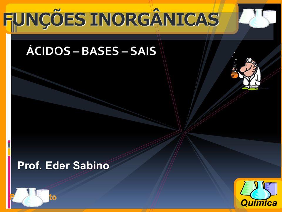 FUNÇÕES INORGÂNICAS ÁCIDOS – BASES – SAIS Prof. Eder Sabino