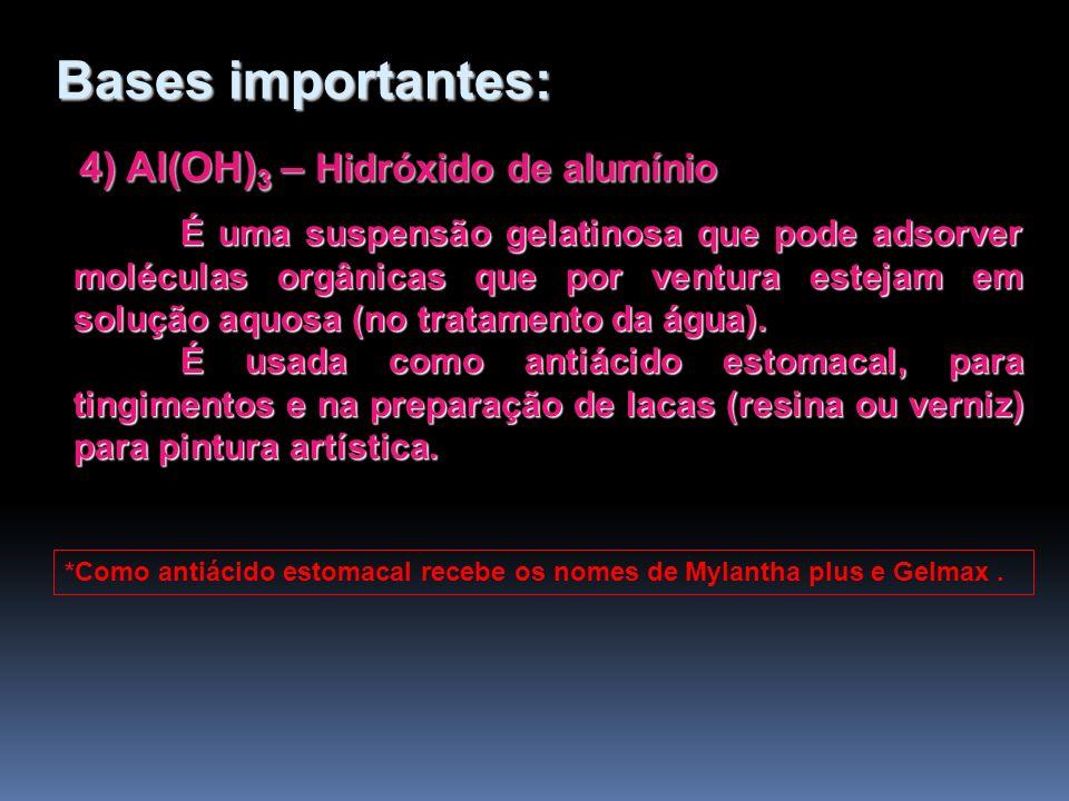 Bases importantes: 4) Al(OH)3 – Hidróxido de alumínio