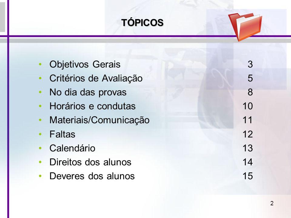 TÓPICOS Objetivos Gerais 3. Critérios de Avaliação 5. No dia das provas 8. Horários e condutas 10.
