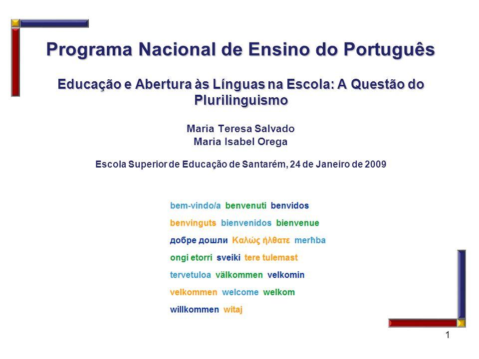 Programa Nacional de Ensino do Português Educação e Abertura às Línguas na Escola: A Questão do Plurilinguismo Maria Teresa Salvado Maria Isabel Orega Escola Superior de Educação de Santarém, 24 de Janeiro de 2009