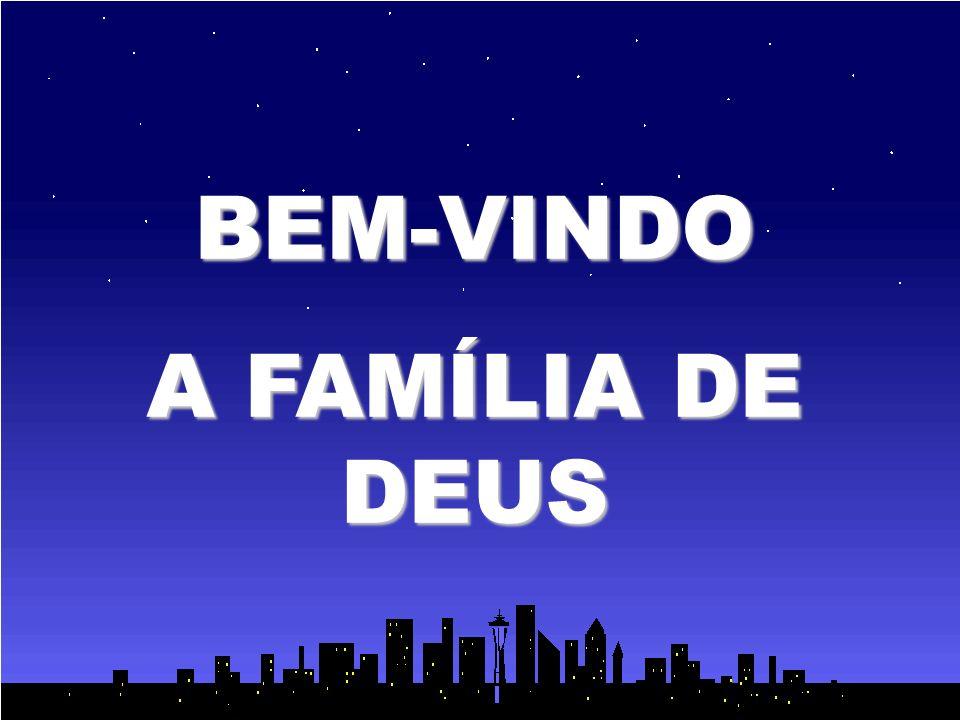 BEM-VINDO A FAMÍLIA DE DEUS