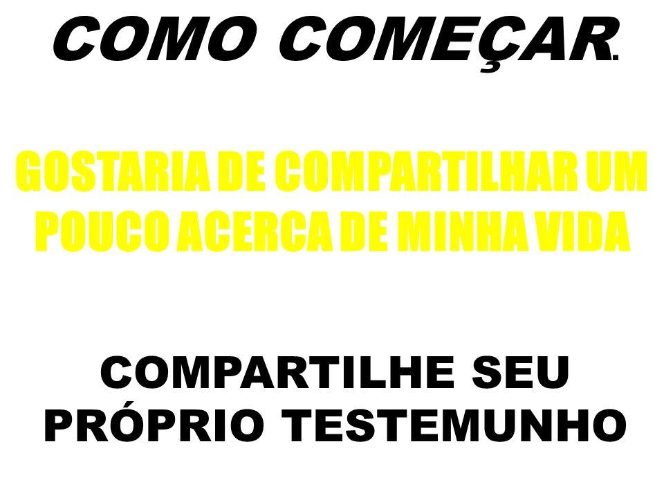 COMO COMEÇAR. GOSTARIA DE COMPARTILHAR UM POUCO ACERCA DE MINHA VIDA