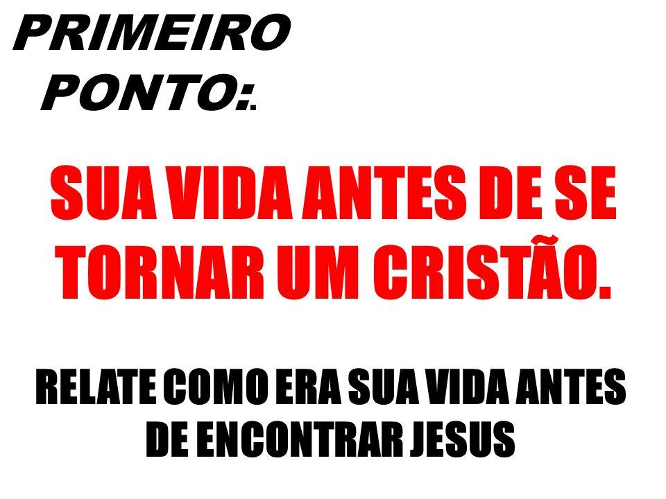 SUA VIDA ANTES DE SE TORNAR UM CRISTÃO.