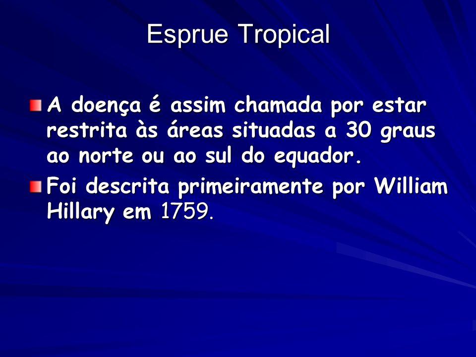 Esprue Tropical A doença é assim chamada por estar restrita às áreas situadas a 30 graus ao norte ou ao sul do equador.