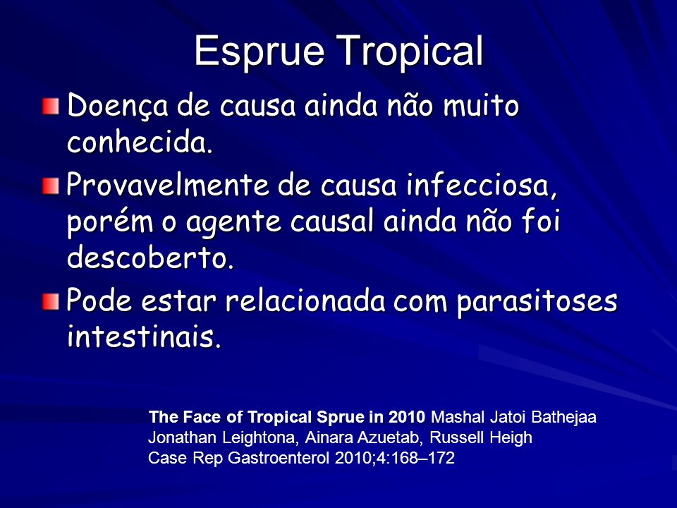 Esprue Tropical Doença de causa ainda não muito conhecida.