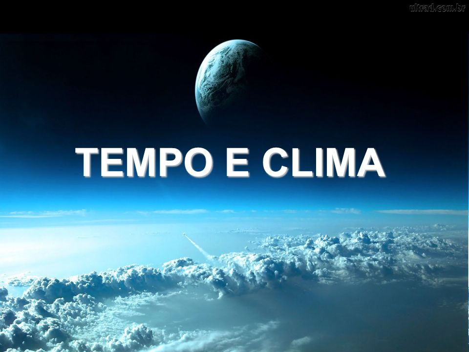 Tempo De Acreditar E Sonhar Ppt Carregar: TEMPO E CLIMA.