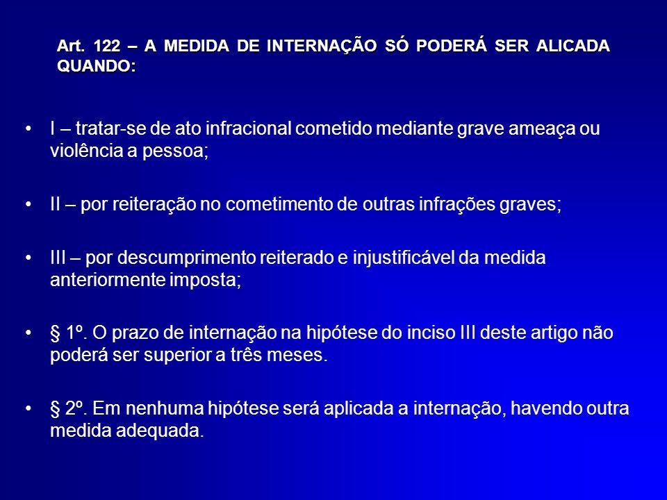 Art. 122 – A MEDIDA DE INTERNAÇÃO SÓ PODERÁ SER ALICADA QUANDO: