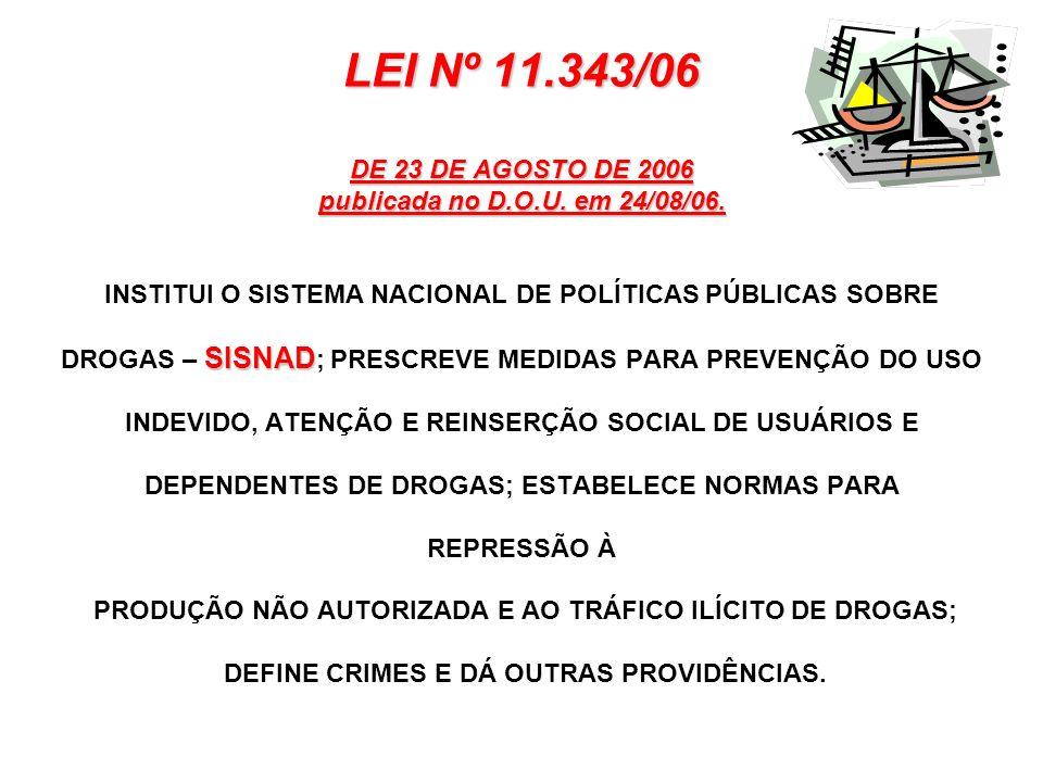 LEI Nº 11. 343/06 DE 23 DE AGOSTO DE 2006 publicada no D. O. U