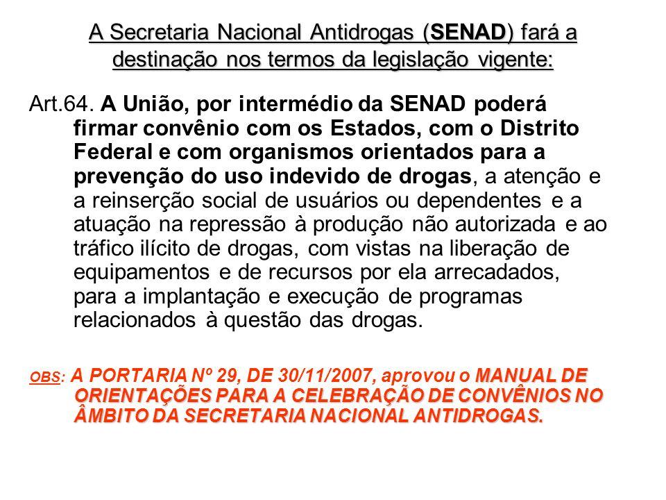A Secretaria Nacional Antidrogas (SENAD) fará a destinação nos termos da legislação vigente: