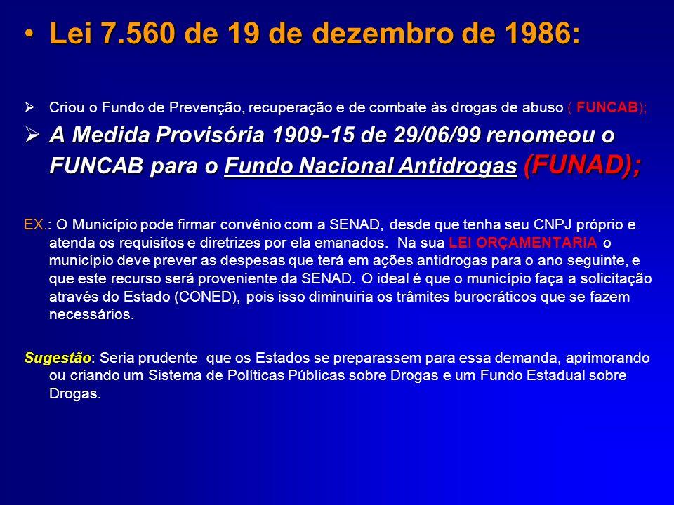 Lei 7.560 de 19 de dezembro de 1986:Criou o Fundo de Prevenção, recuperação e de combate às drogas de abuso ( FUNCAB);