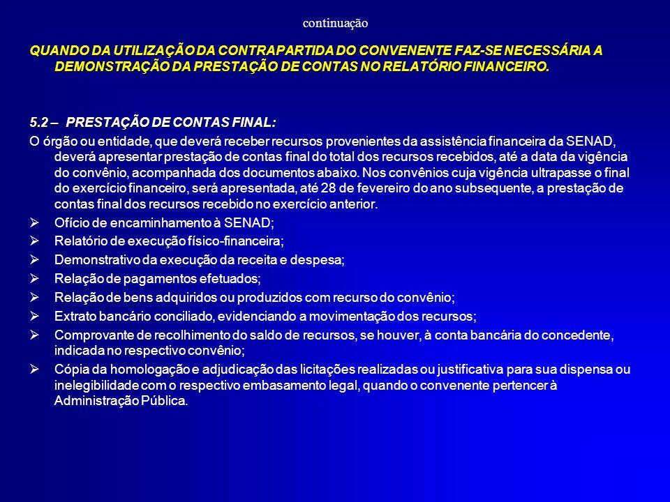 continuação QUANDO DA UTILIZAÇÃO DA CONTRAPARTIDA DO CONVENENTE FAZ-SE NECESSÁRIA A DEMONSTRAÇÃO DA PRESTAÇÃO DE CONTAS NO RELATÓRIO FINANCEIRO.