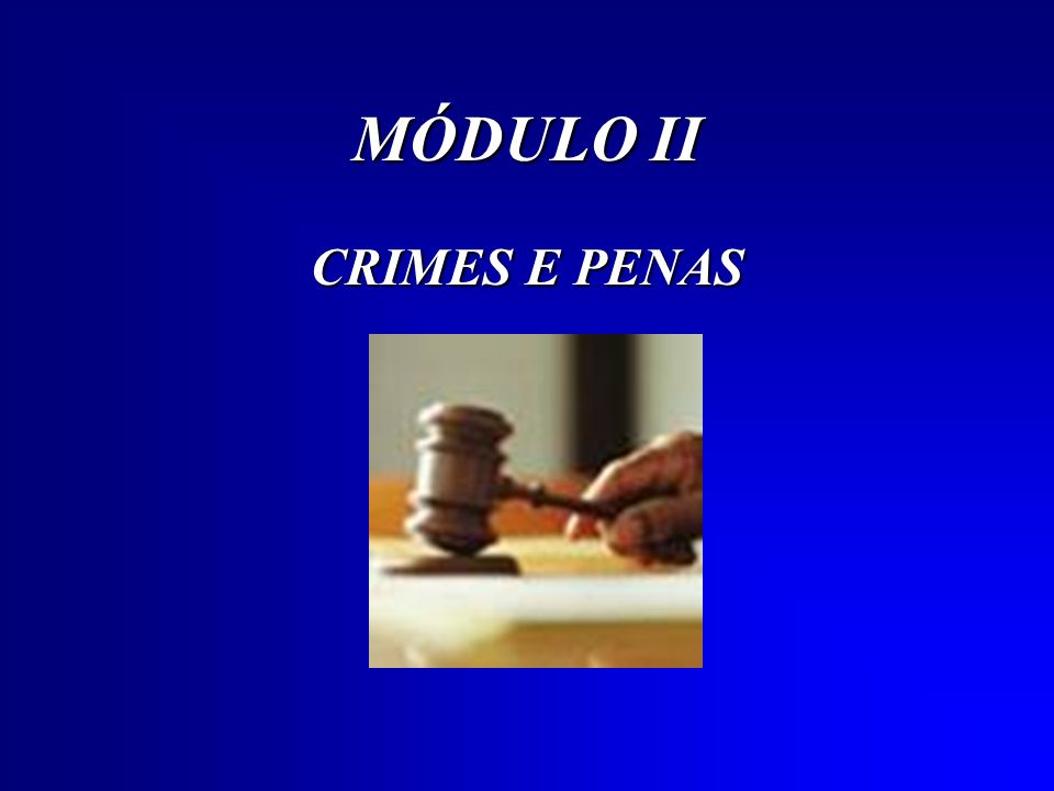 MÓDULO II CRIMES E PENAS