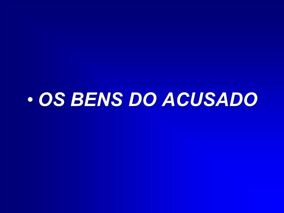 OS BENS DO ACUSADO