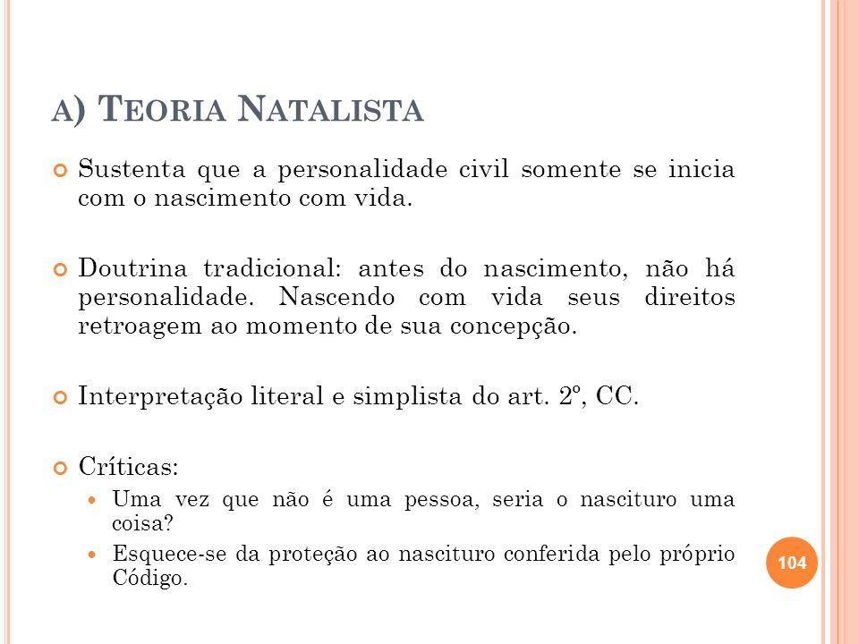 a) Teoria NatalistaSustenta que a personalidade civil somente se inicia com o nascimento com vida.