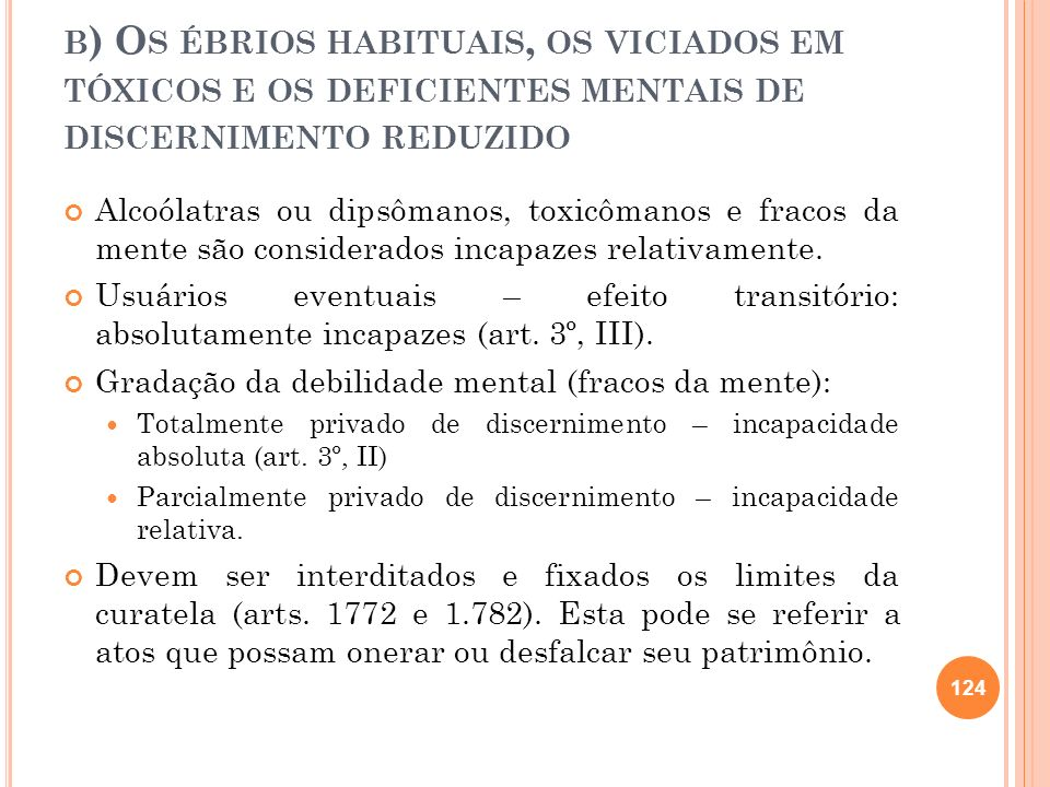 b) Os ébrios habituais, os viciados em tóxicos e os deficientes mentais de discernimento reduzido
