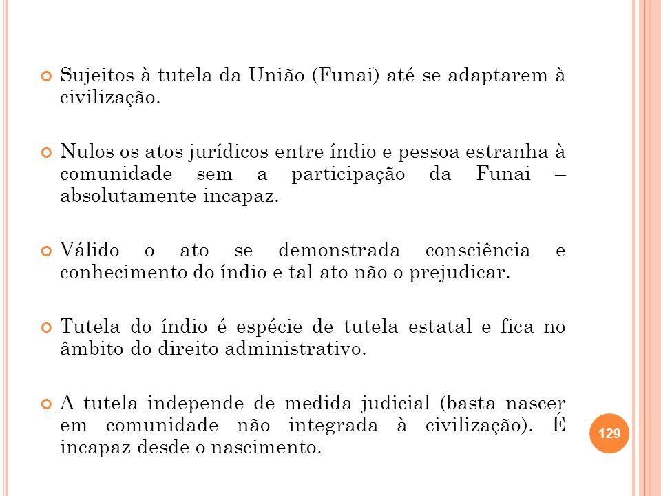 Sujeitos à tutela da União (Funai) até se adaptarem à civilização.