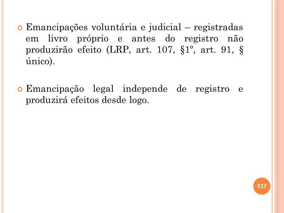 Emancipações voluntária e judicial – registradas em livro próprio e antes do registro não produzirão efeito (LRP, art. 107, §1º, art. 91, § único).
