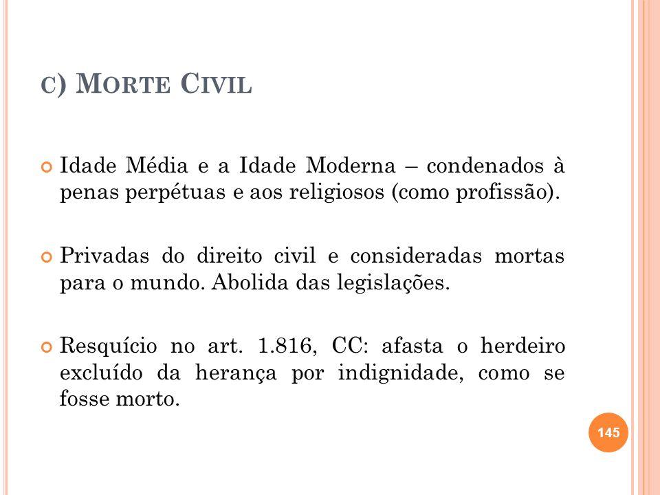 c) Morte Civil Idade Média e a Idade Moderna – condenados à penas perpétuas e aos religiosos (como profissão).