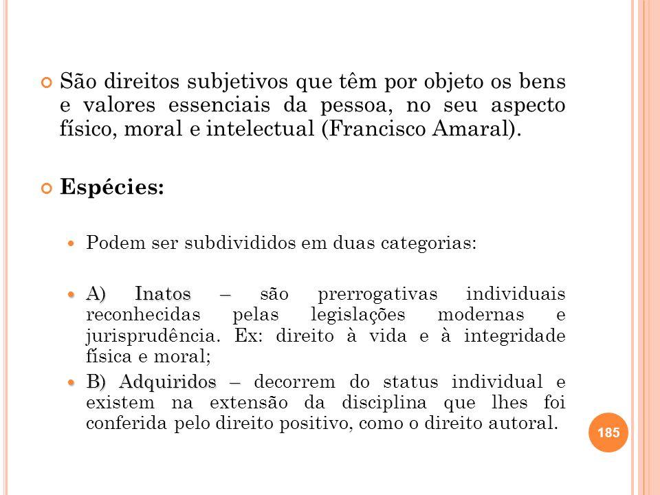 São direitos subjetivos que têm por objeto os bens e valores essenciais da pessoa, no seu aspecto físico, moral e intelectual (Francisco Amaral).