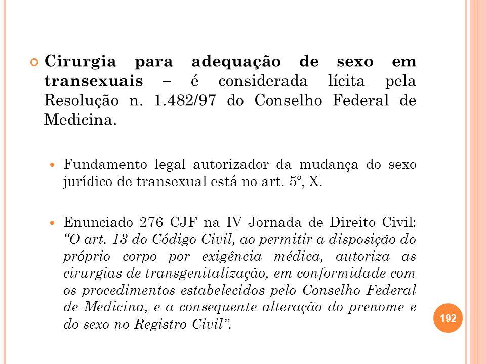 Cirurgia para adequação de sexo em transexuais – é considerada lícita pela Resolução n. 1.482/97 do Conselho Federal de Medicina.