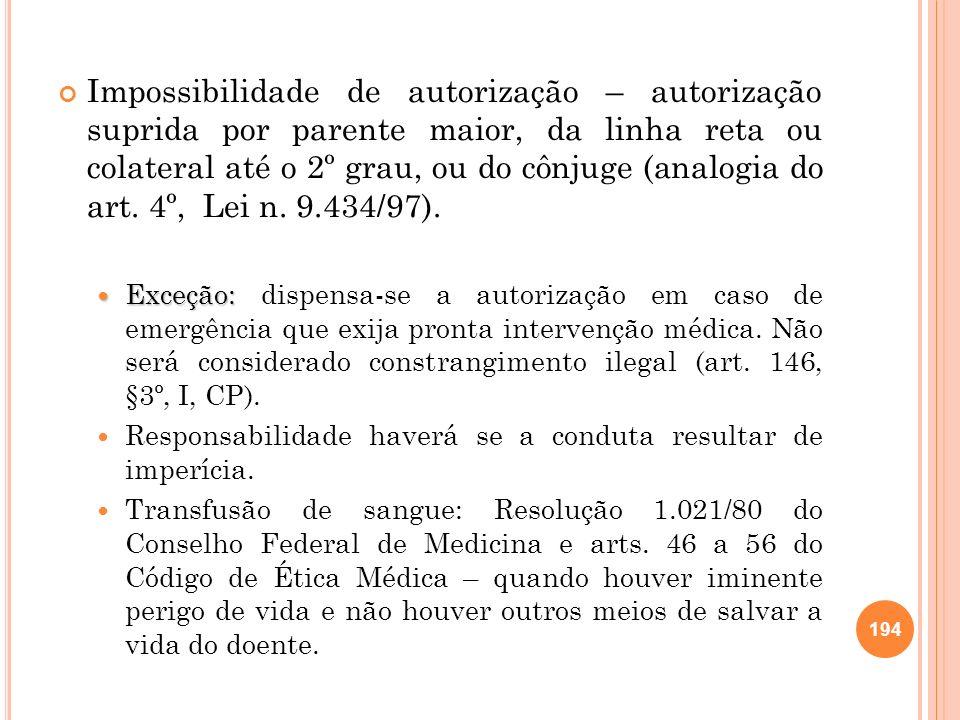 Impossibilidade de autorização – autorização suprida por parente maior, da linha reta ou colateral até o 2º grau, ou do cônjuge (analogia do art. 4º, Lei n. 9.434/97).
