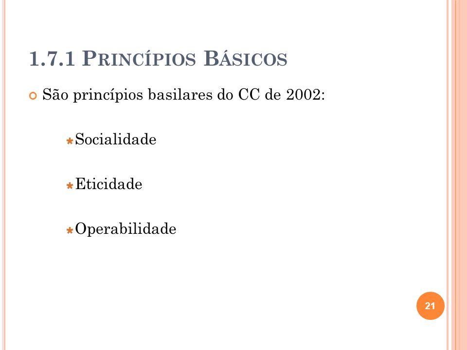 1.7.1 Princípios Básicos São princípios basilares do CC de 2002: