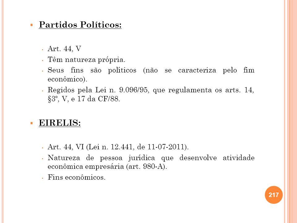 Partidos Políticos: EIRELIS: Art. 44, V Têm natureza própria.