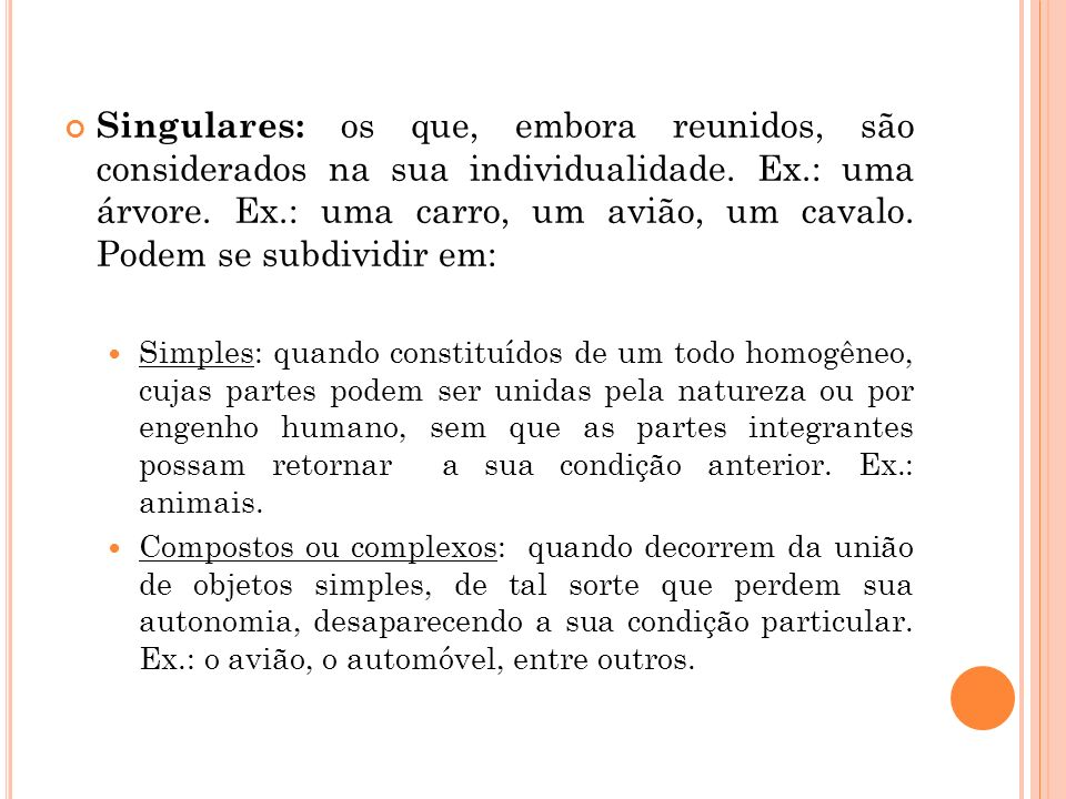Singulares: os que, embora reunidos, são considerados na sua individualidade. Ex.: uma árvore. Ex.: uma carro, um avião, um cavalo. Podem se subdividir em:
