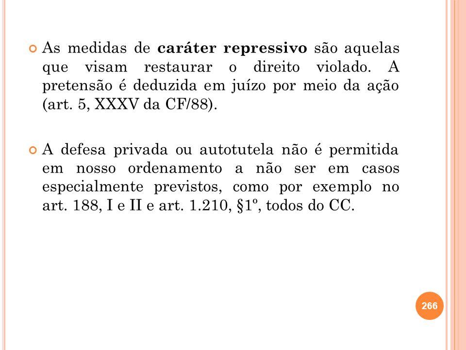 As medidas de caráter repressivo são aquelas que visam restaurar o direito violado. A pretensão é deduzida em juízo por meio da ação (art. 5, XXXV da CF/88).